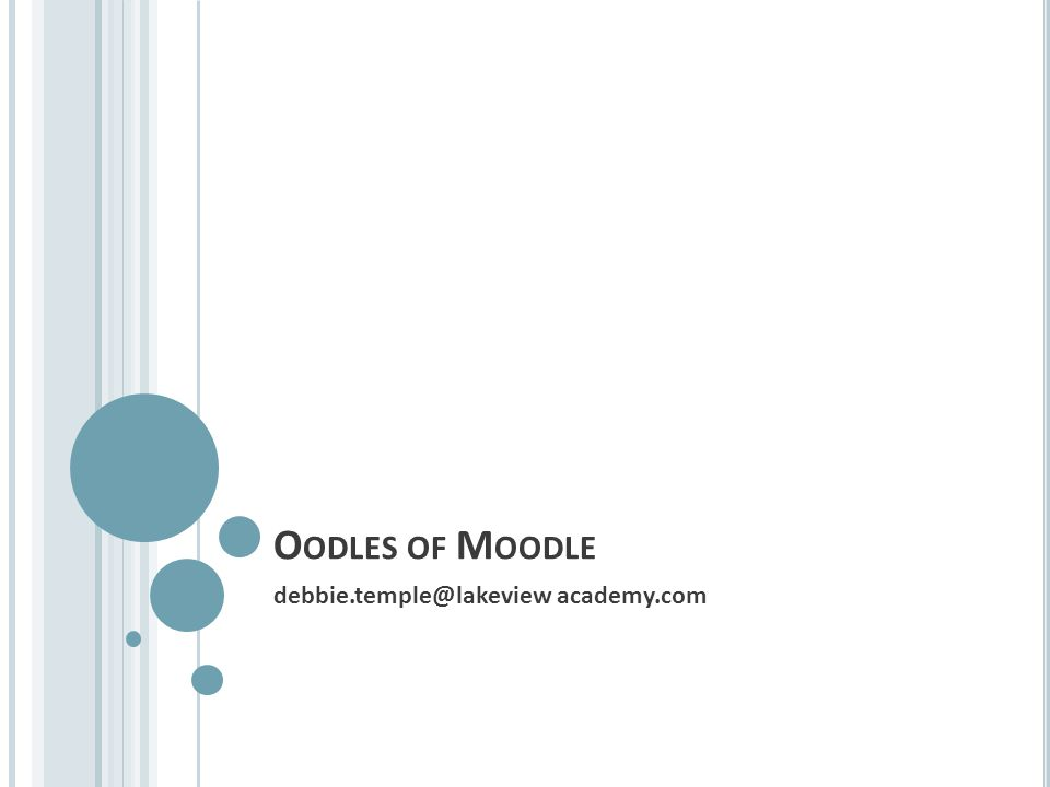 O ODLES OF M OODLE debbie.temple@lakeview academy.com