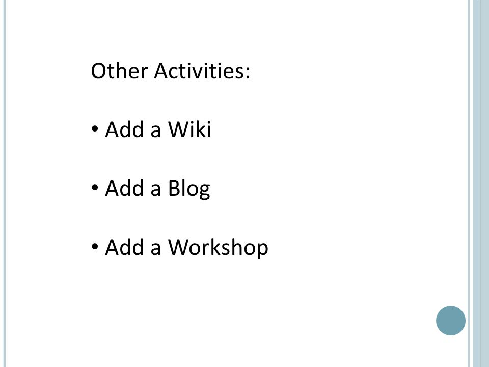 Other Activities: Add a Wiki Add a Blog Add a Workshop