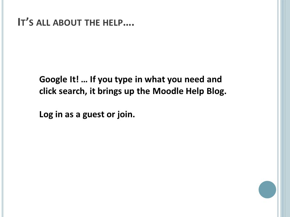 I T S ALL ABOUT THE HELP …. Google It.