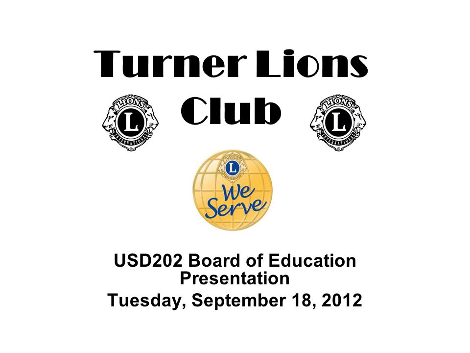 Turner Lions Club USD202 Board of Education Presentation Tuesday, September 18, 2012