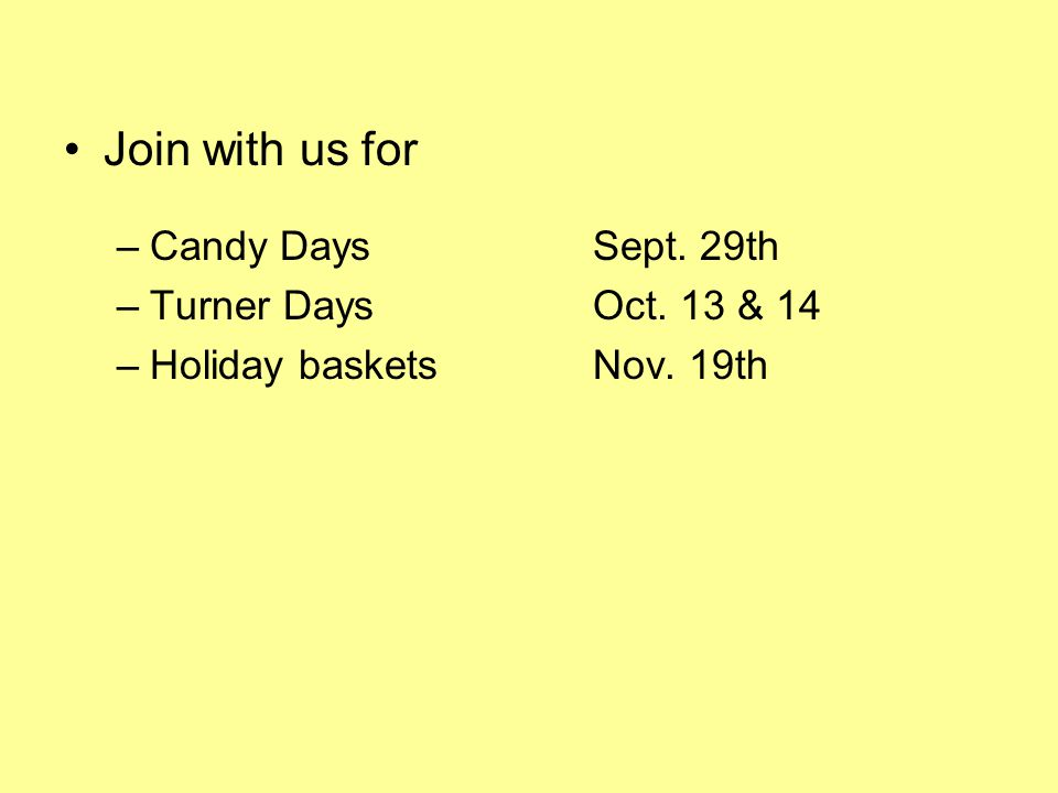 Join with us for –Candy Days Sept. 29th –Turner Days Oct. 13 & 14 –Holiday basketsNov. 19th