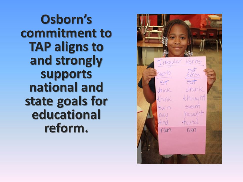 Osborns commitment to TAP aligns to and strongly supports national and state goals for educational reform.