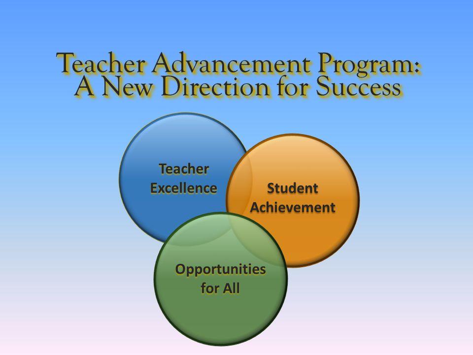 Teacher Excellence Student Achievement Opportunities for All Teacher Advancement Program: A New Direction for Success