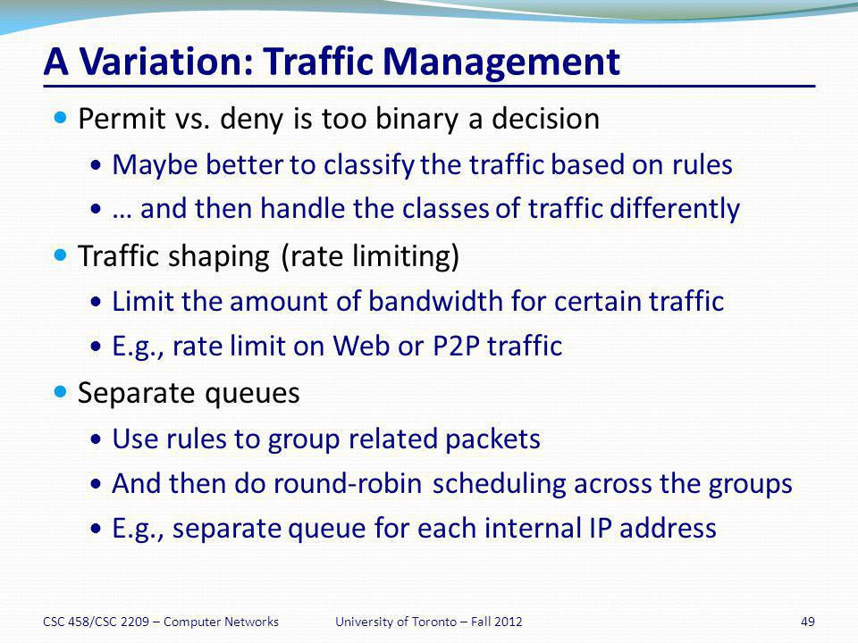 A Variation: Traffic Management Permit vs. deny is too binary a decision Maybe better to classify the traffic based on rules … and then handle the cla