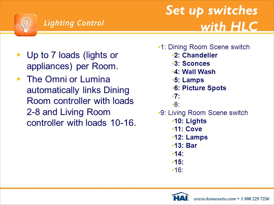 Set up switches with HLC Up to 7 loads (lights or appliances) per Room. The Omni or Lumina automatically links Dining Room controller with loads 2-8 a