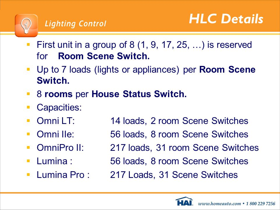 HLC Details First unit in a group of 8 (1, 9, 17, 25, …) is reserved for Room Scene Switch. Up to 7 loads (lights or appliances) per Room Scene Switch