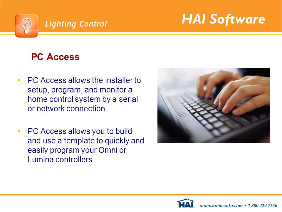 HAI Software PC Access PC Access allows the installer to setup, program, and monitor a home control system by a serial or network connection. PC Acces