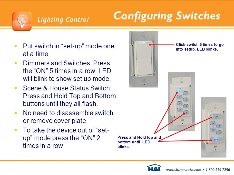 Configuring Switches Put switch in set-up mode one at a time. Dimmers and Switches: Press the ON 5 times in a row. LED will blink to show set up mode.