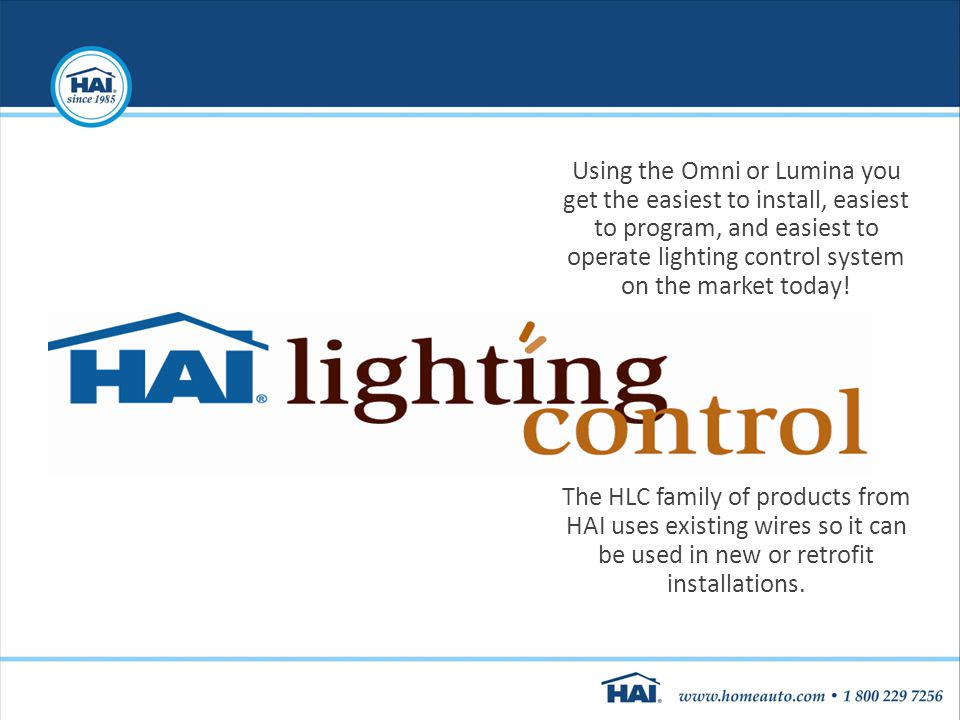 Using the Omni or Lumina you get the easiest to install, easiest to program, and easiest to operate lighting control system on the market today! The H