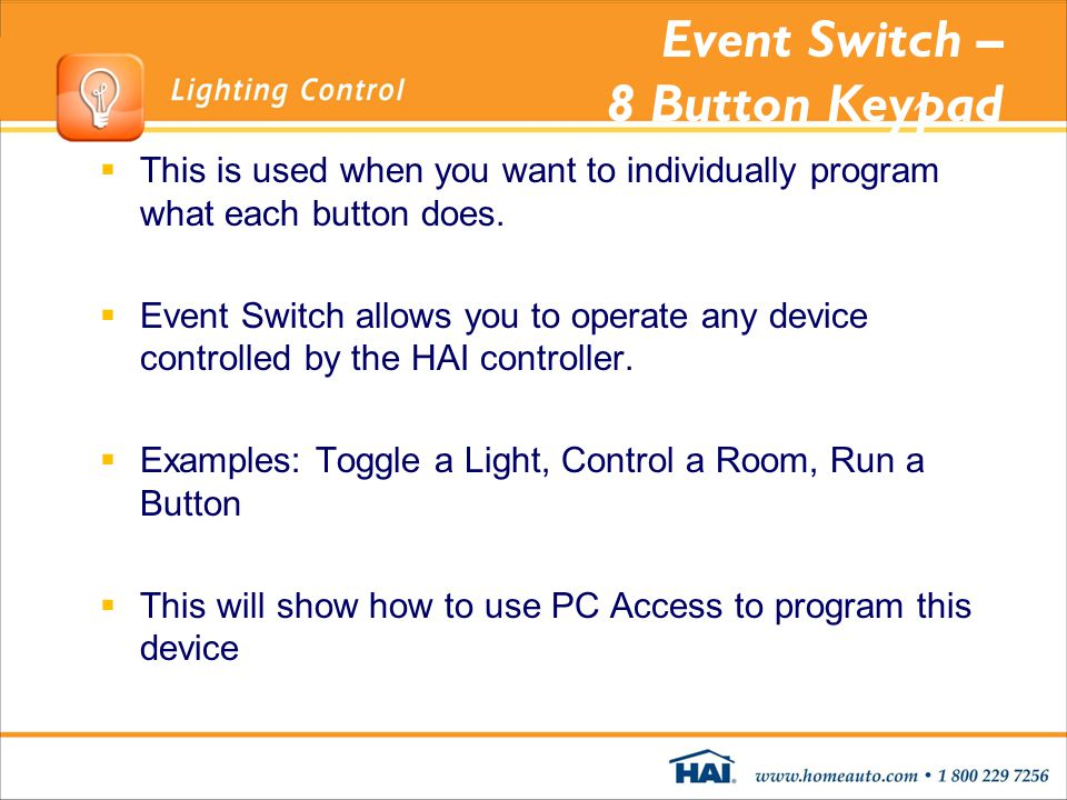 Event Switch – 8 Button Keypad This is used when you want to individually program what each button does. Event Switch allows you to operate any device