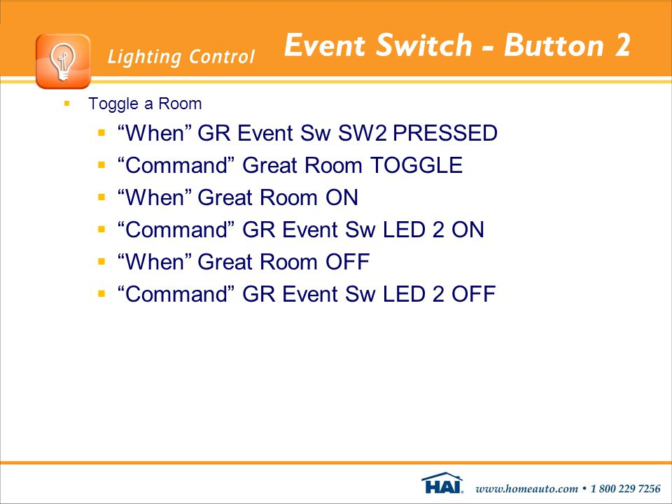 Event Switch - Button 2 Toggle a Room When GR Event Sw SW2 PRESSED Command Great Room TOGGLE When Great Room ON Command GR Event Sw LED 2 ON When Grea
