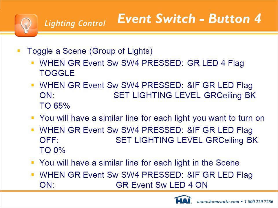 Event Switch - Button 4 Toggle a Scene (Group of Lights) WHEN GR Event Sw SW4 PRESSED: GR LED 4 Flag TOGGLE WHEN GR Event Sw SW4 PRESSED: &IF GR LED F