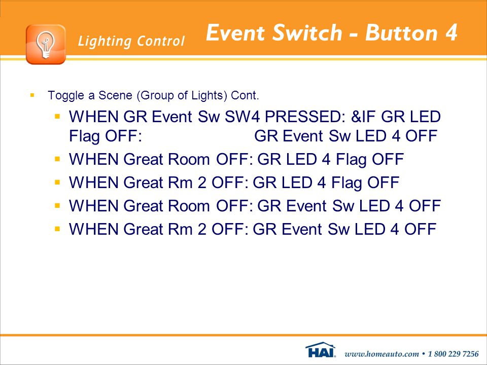 Event Switch - Button 4 Toggle a Scene (Group of Lights) Cont. WHEN GR Event Sw SW4 PRESSED: &IF GR LED Flag OFF: GR Event Sw LED 4 OFF WHEN Great Roo
