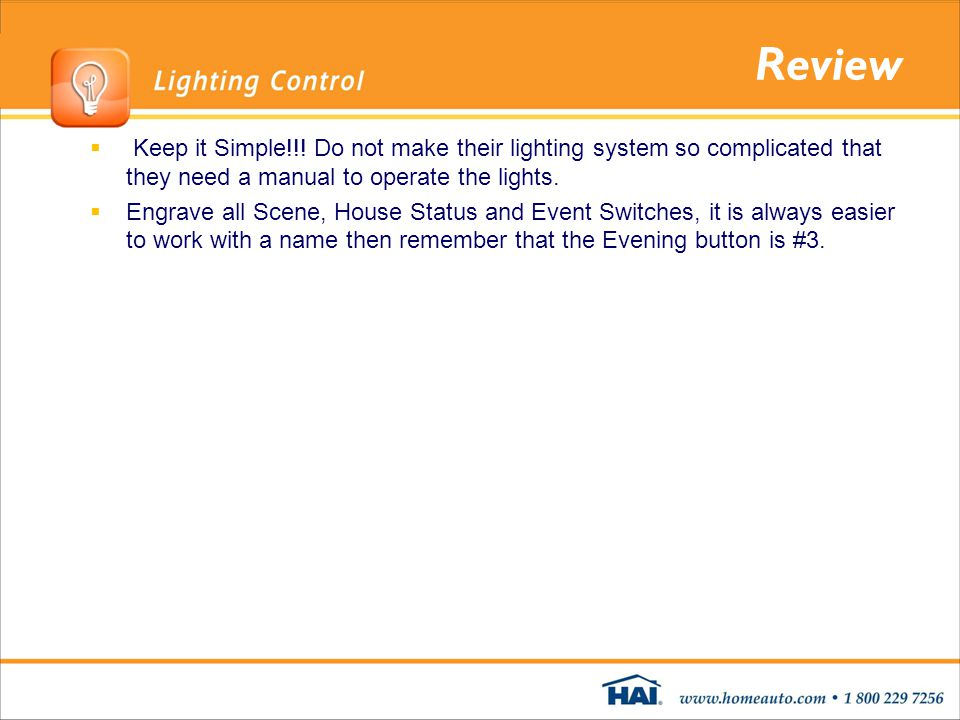 Review Keep it Simple!!! Do not make their lighting system so complicated that they need a manual to operate the lights. Engrave all Scene, House Stat