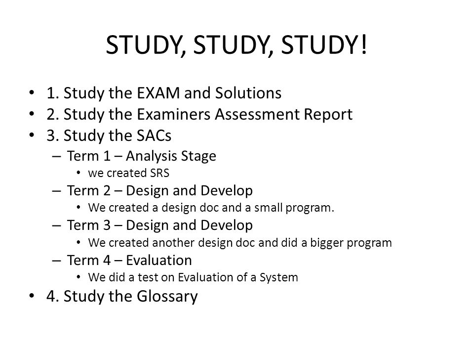 STUDY, STUDY, STUDY. 1. Study the EXAM and Solutions 2.