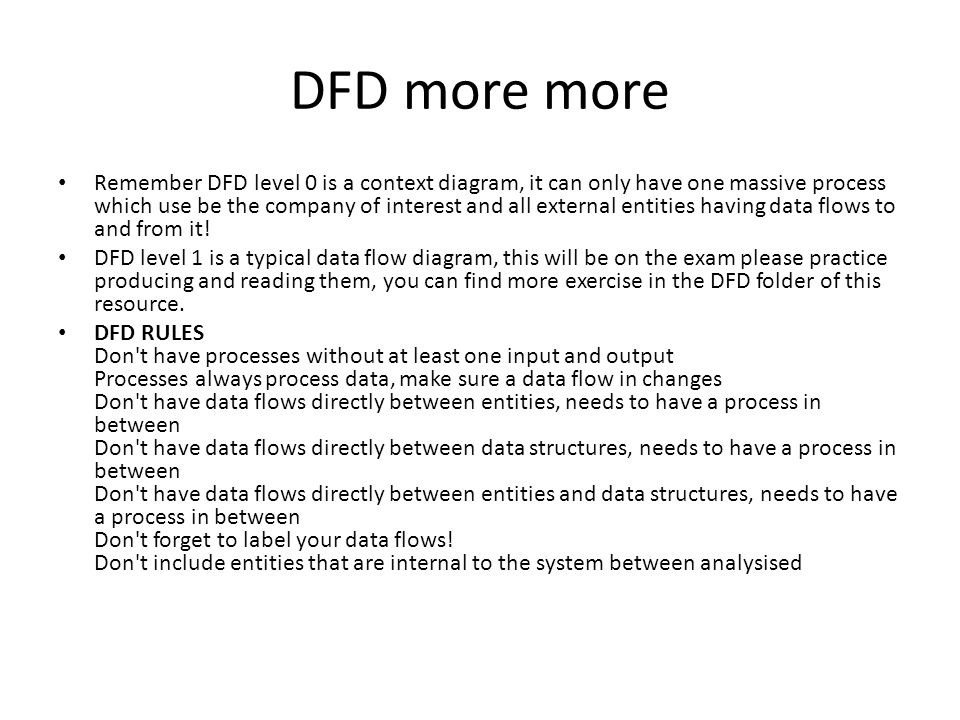 DFD more more Remember DFD level 0 is a context diagram, it can only have one massive process which use be the company of interest and all external en