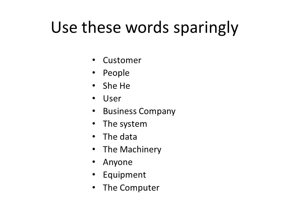 Use these words sparingly Customer People She He User Business Company The system The data The Machinery Anyone Equipment The Computer