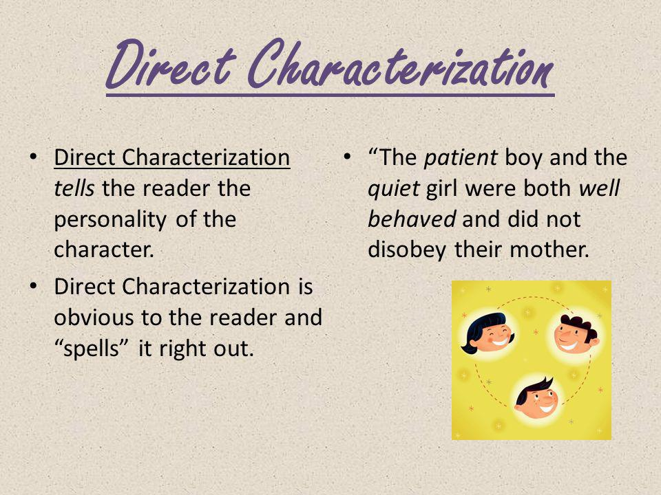 Characterization Characters are people or animals in a story. A writer can tell you directly about a character… (Freddy was very competitive) Or A wri