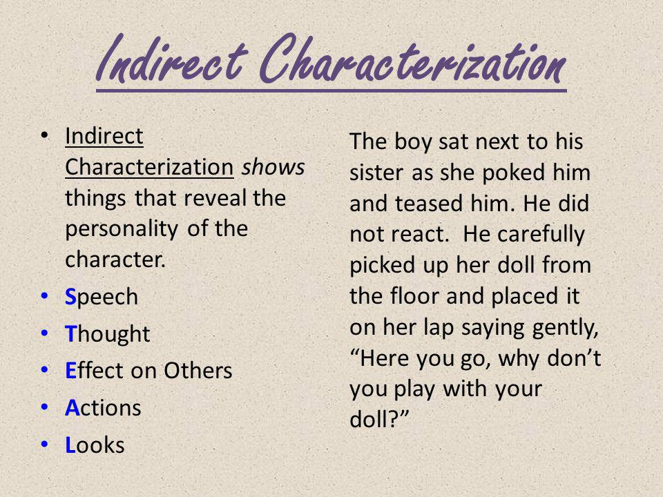 Direct Characterization Direct Characterization tells the reader the personality of the character. Direct Characterization is obvious to the reader an