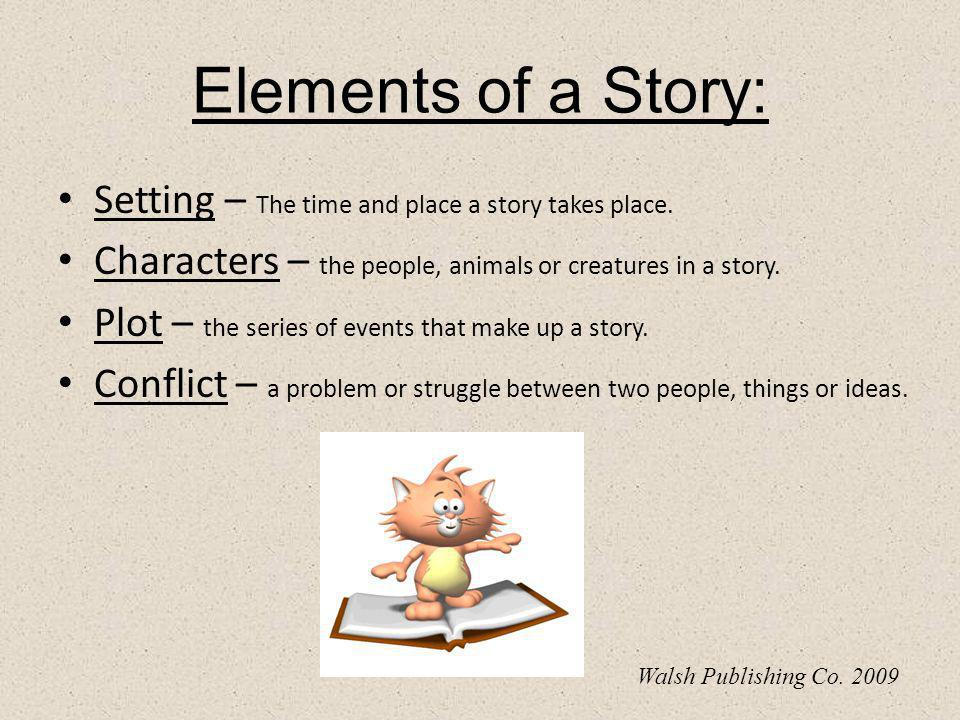 Elements of a Story Ms. Walsh