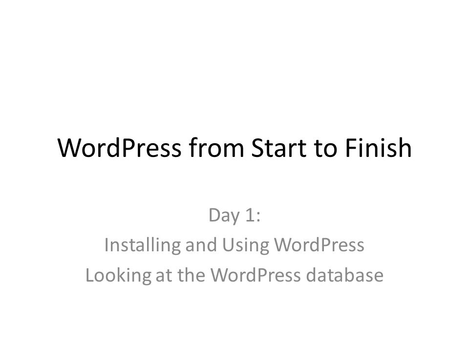 WordPress from Start to Finish Day 1: Installing and Using WordPress Looking at the WordPress database