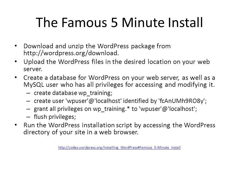 The Famous 5 Minute Install Download and unzip the WordPress package from http://wordpress.org/download.