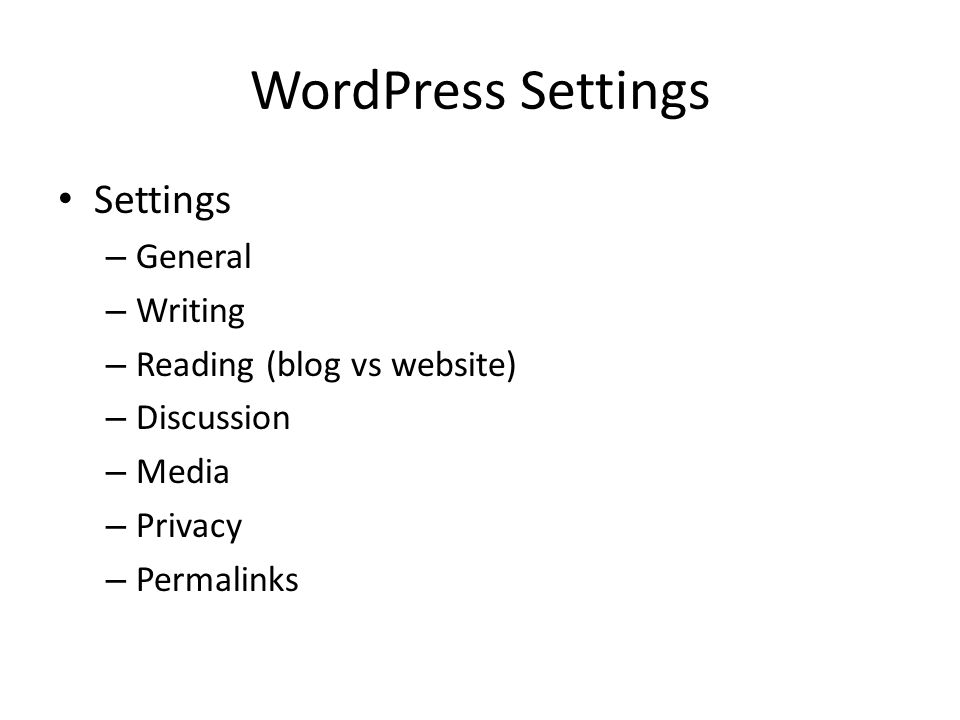 WordPress Settings Settings – General – Writing – Reading (blog vs website) – Discussion – Media – Privacy – Permalinks