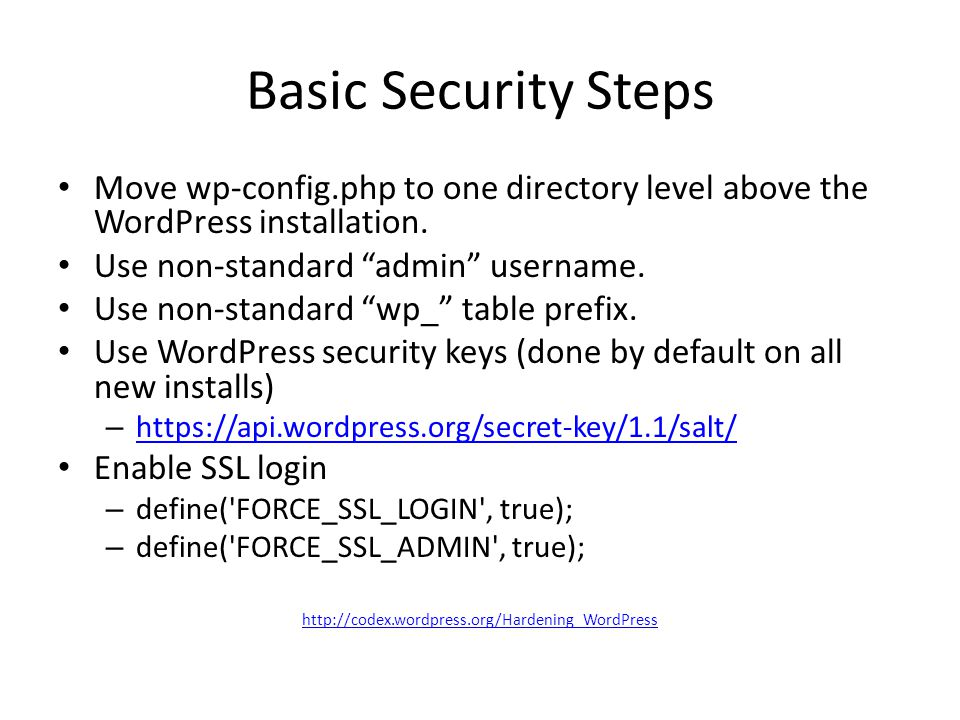 Basic Security Steps Move wp-config.php to one directory level above the WordPress installation.