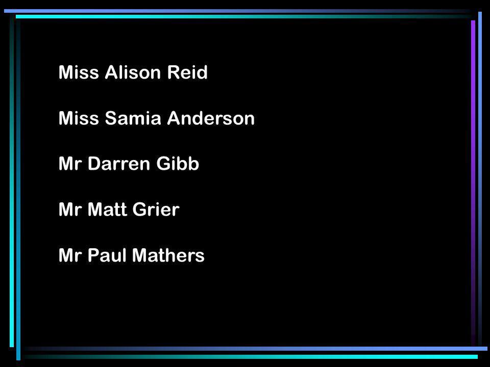 Miss Alison Reid Miss Samia Anderson Mr Darren Gibb Mr Matt Grier Mr Paul Mathers
