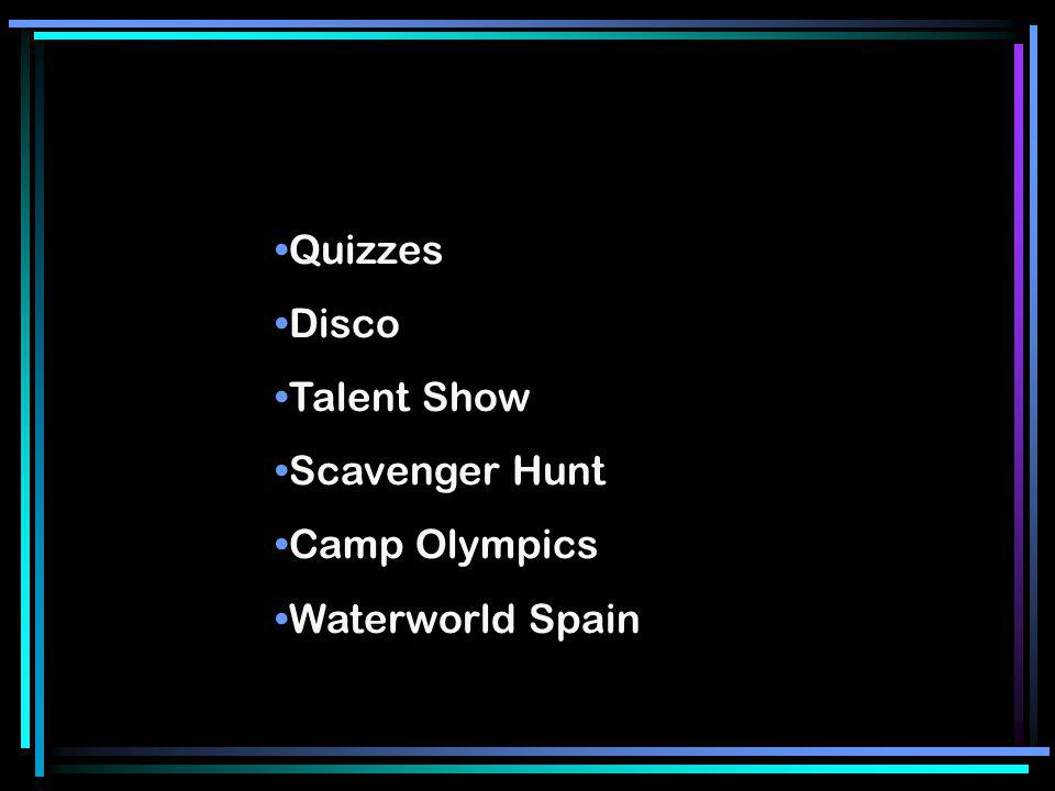 Quizzes Disco Talent Show Scavenger Hunt Camp Olympics Waterworld Spain