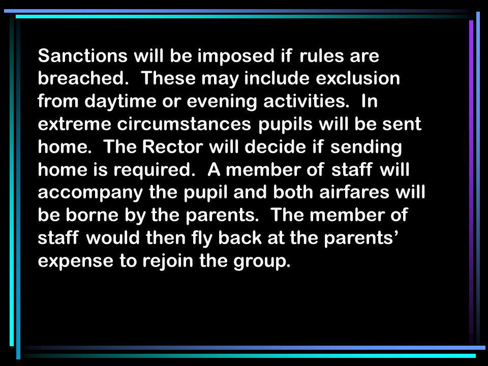 Sanctions will be imposed if rules are breached. These may include exclusion from daytime or evening activities. In extreme circumstances pupils will