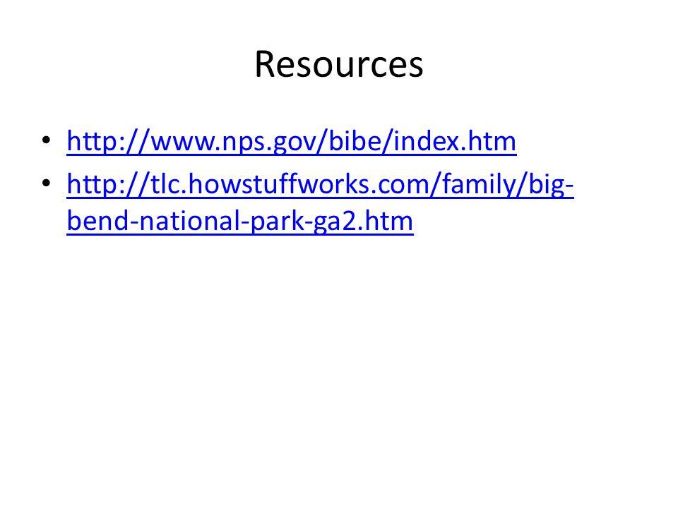 Resources http://www.nps.gov/bibe/index.htm http://tlc.howstuffworks.com/family/big- bend-national-park-ga2.htm http://tlc.howstuffworks.com/family/big- bend-national-park-ga2.htm