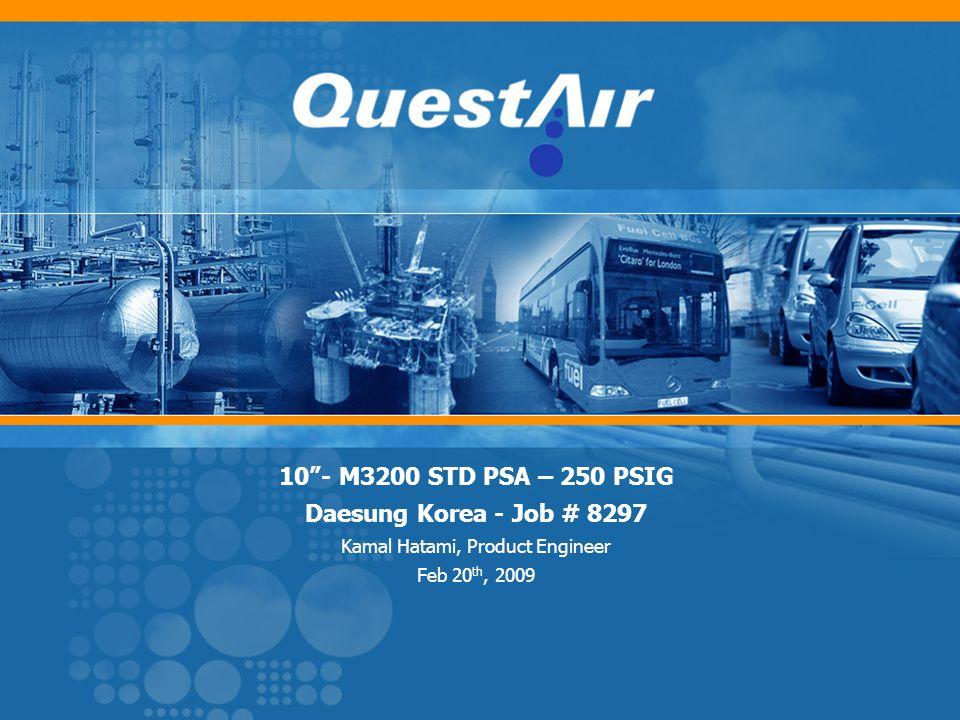10- M3200 STD PSA – 250 PSIG Daesung Korea - Job # 8297 Kamal Hatami, Product Engineer Feb 20 th, 2009