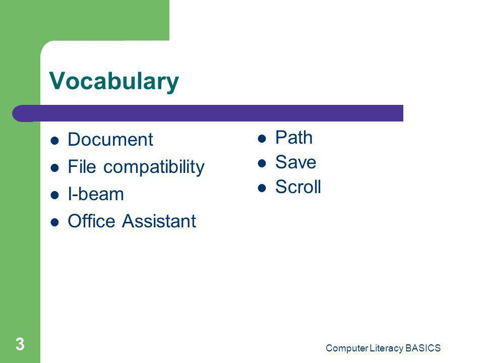 Computer Literacy BASICS 3 Vocabulary Document File compatibility I-beam Office Assistant Path Save Scroll