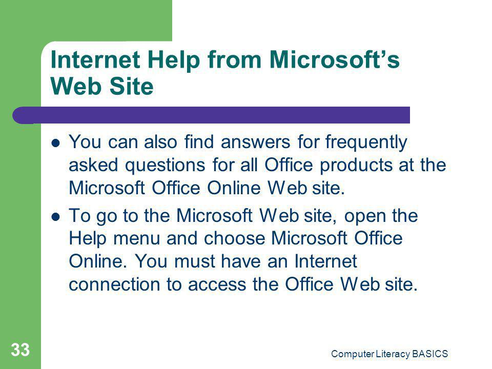 Computer Literacy BASICS 33 Internet Help from Microsofts Web Site You can also find answers for frequently asked questions for all Office products at