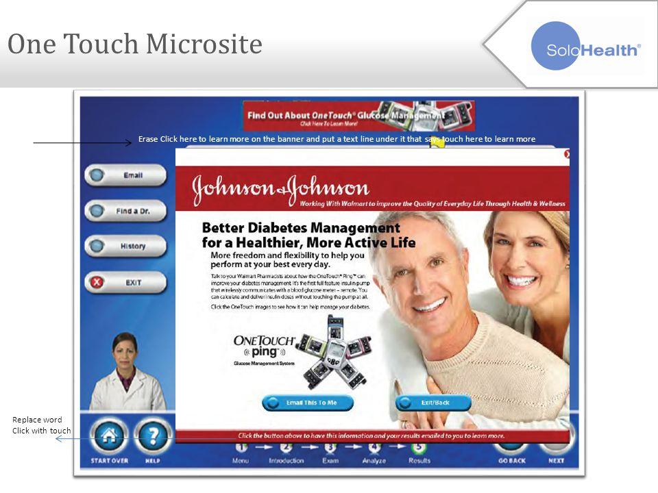One Touch Microsite Erase Click here to learn more on the banner and put a text line under it that says touch here to learn more Replace word Click with touch