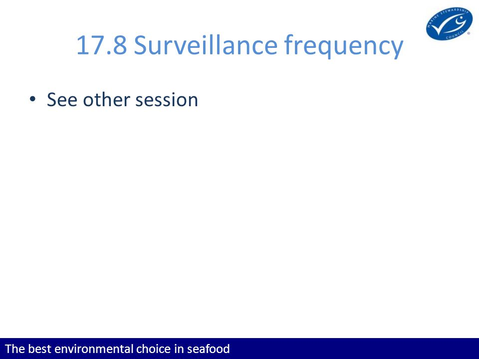 The best environmental choice in seafood 17.8 Surveillance frequency See other session