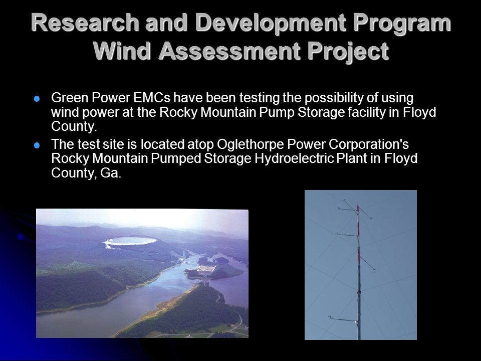 Research and Development Program Wind Assessment Project Green Power EMCs have been testing the possibility of using wind power at the Rocky Mountain Pump Storage facility in Floyd County.