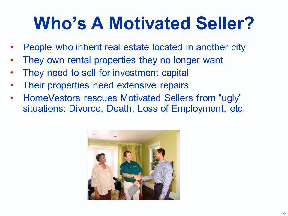 Whos A Motivated Seller? People who inherit real estate located in another city They own rental properties they no longer want They need to sell for i