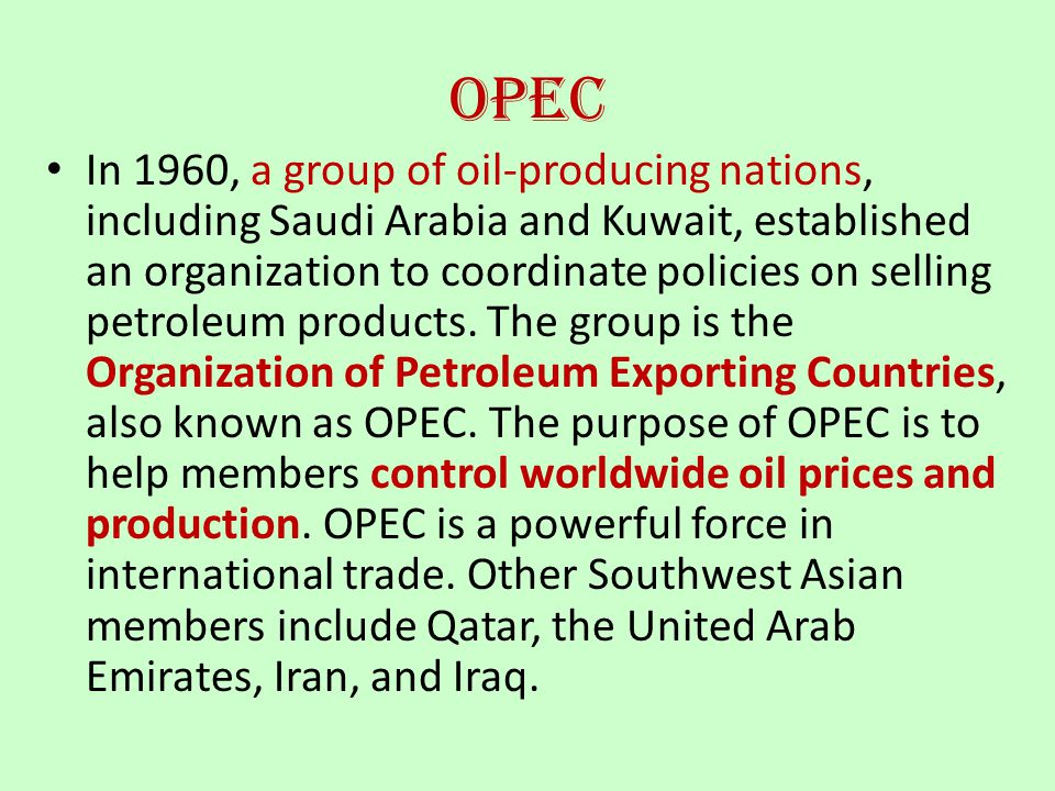 OPEC In 1960, a group of oil-producing nations, including Saudi Arabia and Kuwait, established an organization to coordinate policies on selling petro