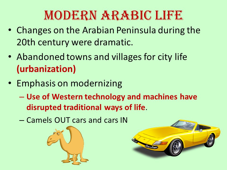 Modern Arabic Life Changes on the Arabian Peninsula during the 20th century were dramatic. Abandoned towns and villages for city life (urbanization) E