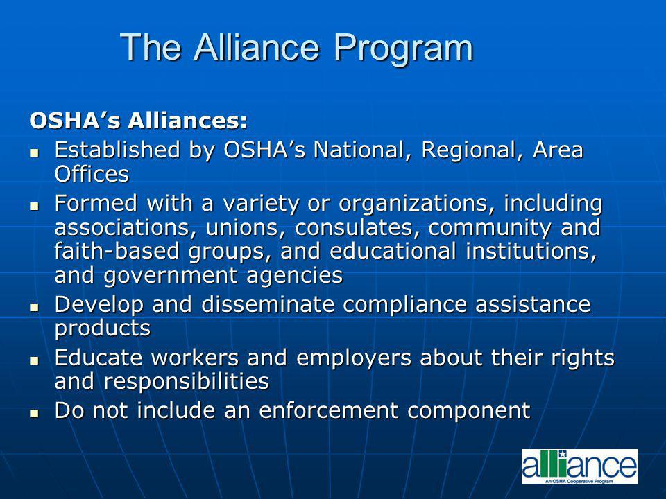 The Alliance Program The Alliance Program OSHAs Alliances: Established by OSHAs National, Regional, Area Offices Established by OSHAs National, Region