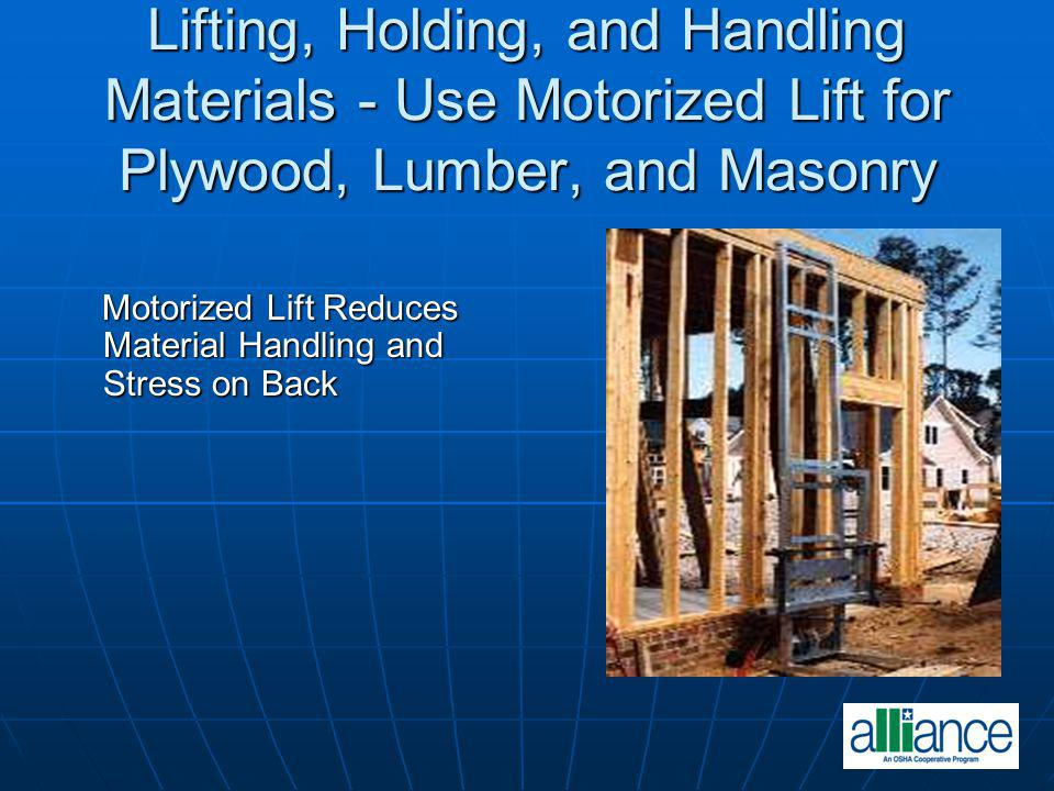 Lifting, Holding, and Handling Materials - Use Motorized Lift for Plywood, Lumber, and Masonry Motorized Lift Reduces Material Handling and Stress on