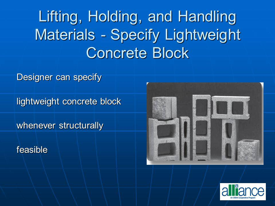 Lifting, Holding, and Handling Materials - Specify Lightweight Concrete Block Designer can specify lightweight concrete block whenever structurally fe