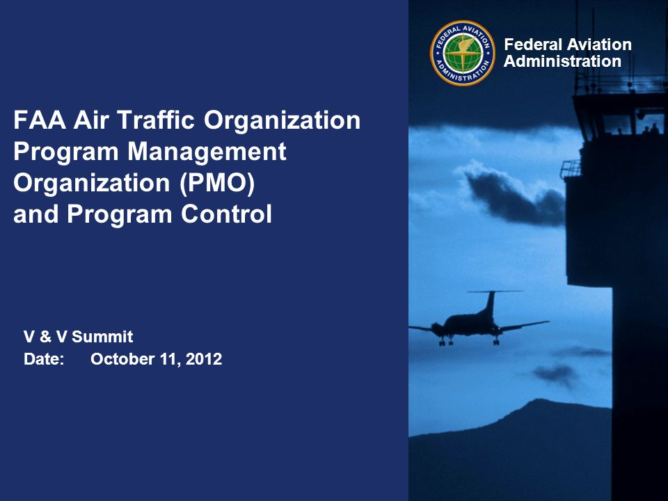 Federal Aviation Administration FAA Air Traffic Organization Program Management Organization (PMO) and Program Control Date:October 11, 2012 V & V Sum