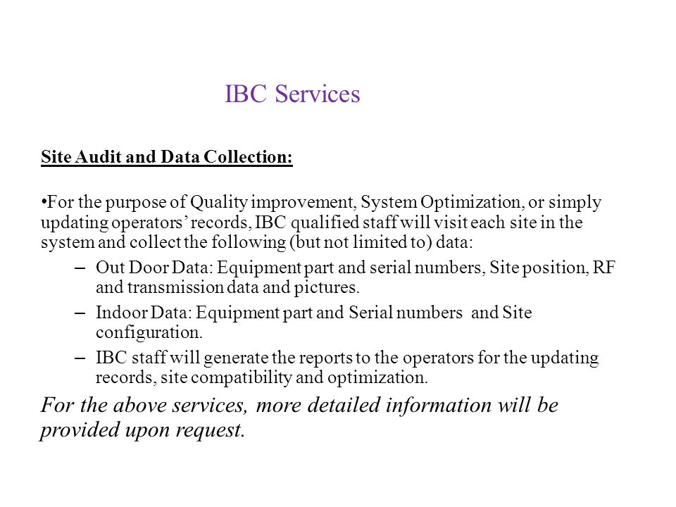 Site Audit and Data Collection: For the purpose of Quality improvement, System Optimization, or simply updating operators records, IBC qualified staff