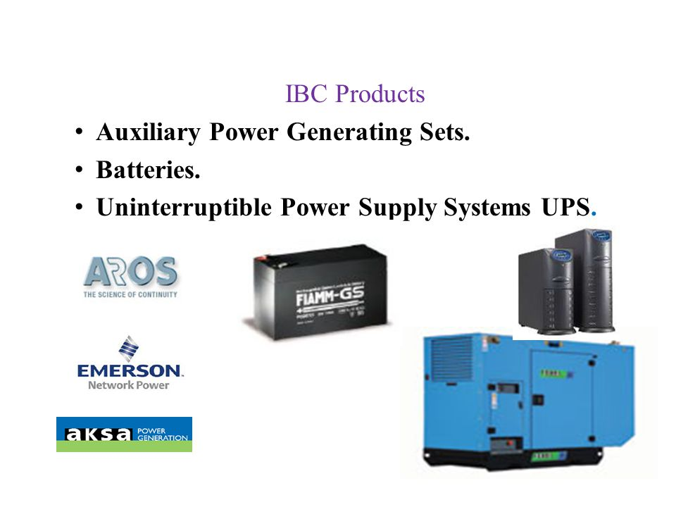 IBC Products Auxiliary Power Generating Sets. Batteries. Uninterruptible Power Supply Systems UPS.