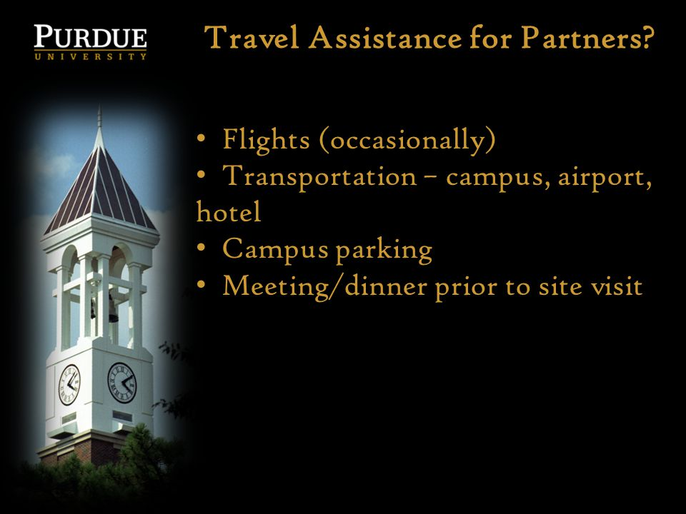 Travel Assistance for Partners? Flights (occasionally) Transportation – campus, airport, hotel Campus parking Meeting/dinner prior to site visit