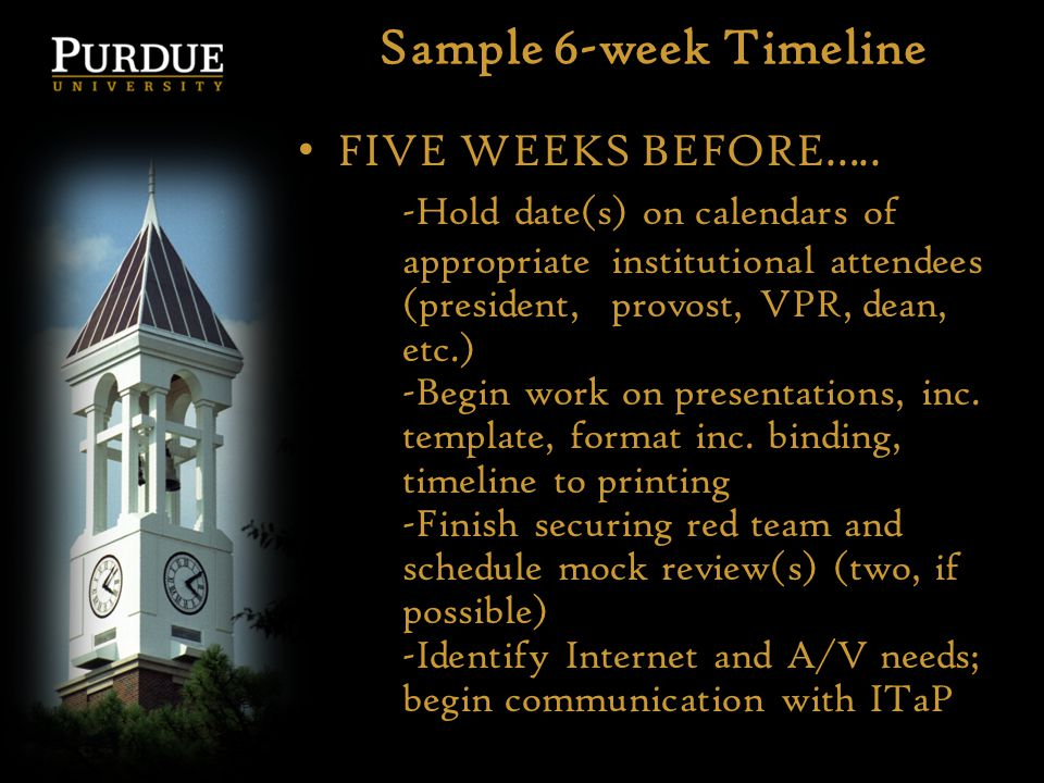 Sample 6-week Timeline FIVE WEEKS BEFORE….. -Hold date(s) on calendars of appropriate institutional attendees (president, provost, VPR, dean, etc.) -B