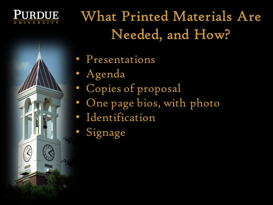 What Printed Materials Are Needed, and How? Presentations Agenda Copies of proposal One page bios, with photo Identification Signage